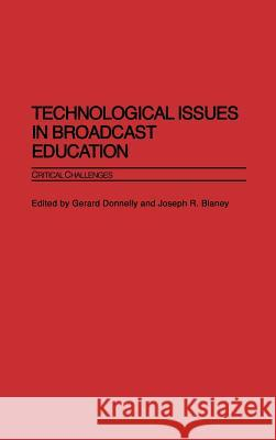 Technological Issues in Broadcast Education : Critical Challenges Jerry Donnelly Joseph R. Blaney Gerard Donnelly 9780275975210