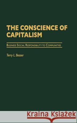 The Conscience of Capitalism : Business Social Responsibility to Communities Terry L. Besser 9780275975890