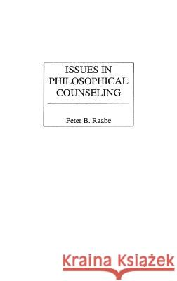 Issues in Philosophical Counseling Peter B. Raabe 9780275976675