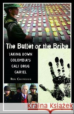 The Bullet or the Bribe : Taking Down Colombia's Cali Drug Cartel Ronald Chepesiuk Ron Chepesiuk 9780275977122