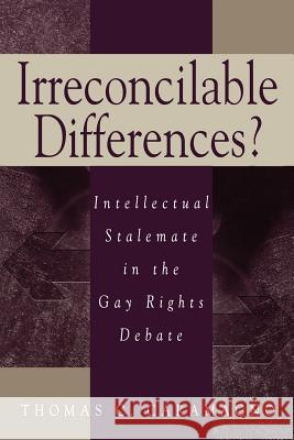 Irreconcilable Differences?: Intellectual Stalemate in the Gay Rights Debate Thomas C. Caramagno 9780275977214
