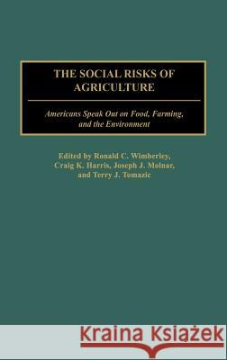 The Social Risks of Agriculture: Americans Speak Out on Food, Farming, and the Environment Ronald C. Wimberley Craig K. Harris Joseph J. Molnar 9780275977658