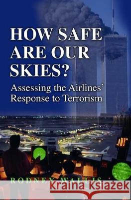 How Safe Are Our Skies? : Assessing the Airlines' Response to Terrorism Rodney Wallis 9780275978471