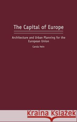 The Capital of Europe : Architecture and Urban Planning for the European Union Carola Hein 9780275978747