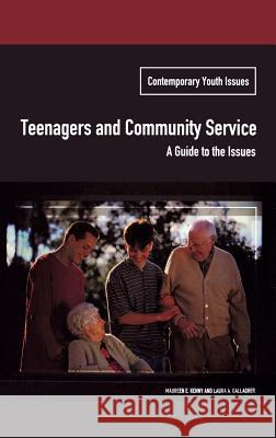 Teenagers and Community Service : A Guide to the Issues Maureen Kenny Laura A. Gallagher Daniel D. Arreola 9780275979768