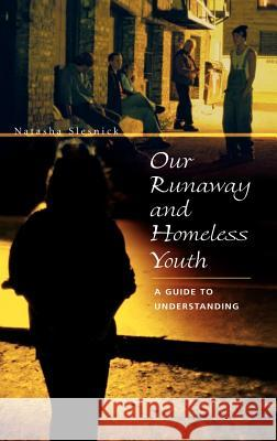 Our Runaway and Homeless Youth: A Guide to Understanding Natasha Slesnick 9780275979942