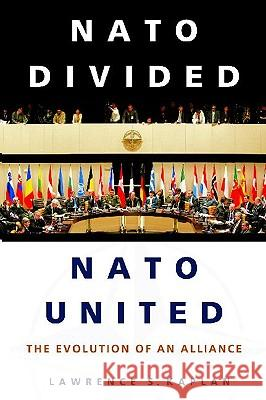 NATO Divided, NATO United: The Evolution of an Alliance Lawrence S. Kaplan 9780275980061