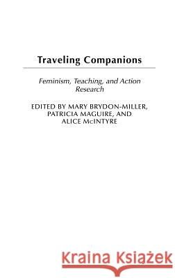 Traveling Companions: Feminism, Teaching, and Action Research Mary Brydon-Miller Patricia Maguire Alice McIntyre 9780275980276
