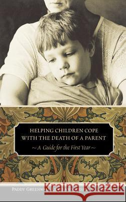 Helping Children Cope with the Death of a Parent: A Guide for the First Year Paddy Greenwall Lewis Jessica G. Lippman 9780275980979