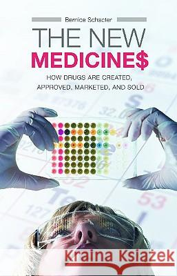The New Medicines : How Drugs are Created, Approved, Marketed, and Sold Bernice Schacter 9780275981419