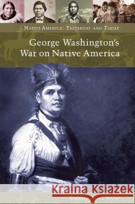 George Washington's War on Native America Barbara Alice Mann 9780275981778 Praeger Publishers
