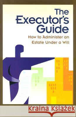 The Executor's Guide: How to Administer an Estate Under a Will Linda D. Kirby 9780275982034