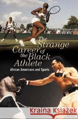 The Strange Career of the Black Athlete : African Americans and Sports Russell T. Wigginton Benjamin L. Hooks 9780275982232