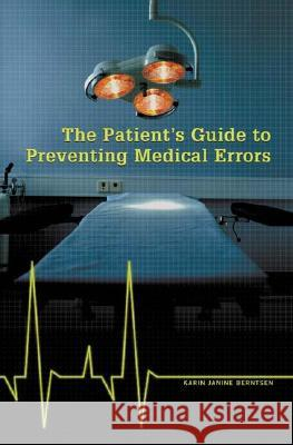 The Patient's Guide to Preventing Medical Errors Karin Janine Berntsen 9780275982300
