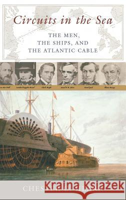 Circuits in the Sea: The Men, the Ships, and the Atlantic Cable Chester G. Hearn 9780275982317