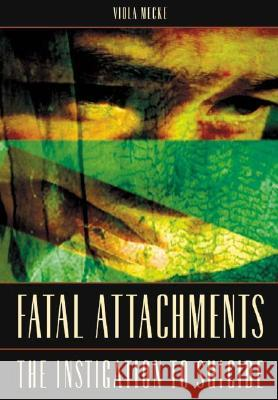 Fatal Attachments: The Instigation to Suicide Viola Mecke 9780275982539