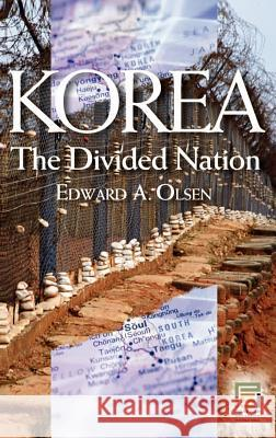 Korea, the Divided Nation Edward A. Olsen 9780275983079