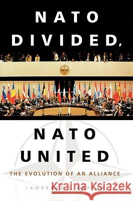 NATO Divided, NATO United: The Evolution of an Alliance Lawrence S. Kaplan 9780275983772