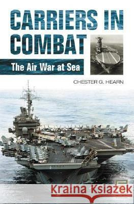 Carriers in Combat: The Air War at Sea Chester G. Hearn 9780275985578