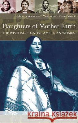 Daughters of Mother Earth: The Wisdom of Native American Women Barbara Alice Mann Winona LaDuke 9780275985622 Praeger Publishers