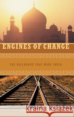 Engines of Change: The Railroads That Made India Ian J. Kerr 9780275985646 Praeger Publishers