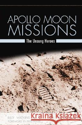 Apollo Moon Missions: The Unsung Heroes Billy W. Watkins Fred Haise 9780275987022