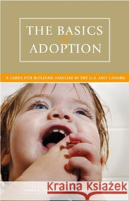 The Basics of Adoption: A Guide for Building Families in the U.S. and Canada James L. Dickerson Mardi Allen 9780275987992