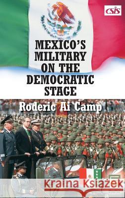 Mexico's Military on the Democratic Stage Roderic Ai Camp Armand B. Peschard-Sverdrup 9780275988104