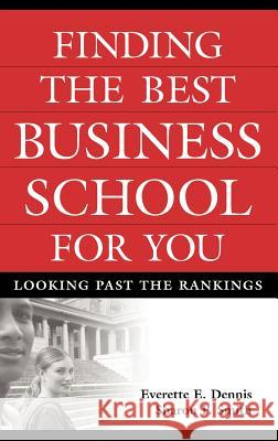 Finding the Best Business School for You : Looking Past the Rankings Everette E. Dennis Sharon P. Smith 9780275988203