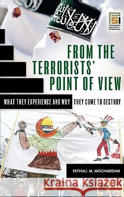 From the Terrorists' Point of View : What They Experience and Why They Come to Destroy Fathali M. Moghaddam 9780275988258
