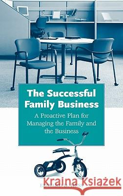 The Successful Family Business: A Proactive Plan for Managing the Family and the Business Edward D. Hess 9780275988876