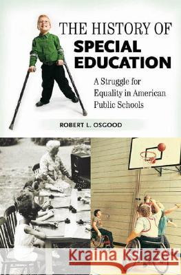 The History of Special Education : A Struggle for Equality in American Public Schools Robert L. Osgood 9780275989132