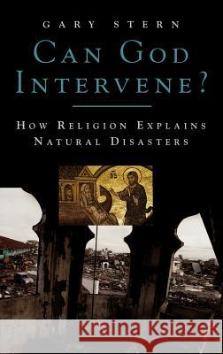 Can God Intervene?: How Religion Explains Natural Disasters Gary Stern 9780275989583