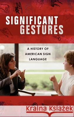 Significant Gestures: A History of American Sign Language John Tabak 9780275989743