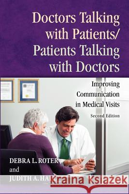 Doctors Talking with Patients/Patients Talking with Doctors: Improving Communication in Medical Visits, 2nd Edition Debra L. Roter Judith A. Hall 9780275990176