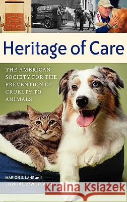 Heritage of Care: The American Society for the Prevention of Cruelty to Animals Marion S. Lane Stephen L. Zawistowski 9780275990213
