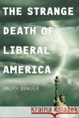The Strange Death of Liberal America Ralph Brauer 9780275990633