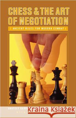 Chess and the Art of Negotiation : Ancient Rules for Modern Combat Anatoly Karpov Jean-Francois Phelizon Bachar Kouatly 9780275990657 Praeger Publishers