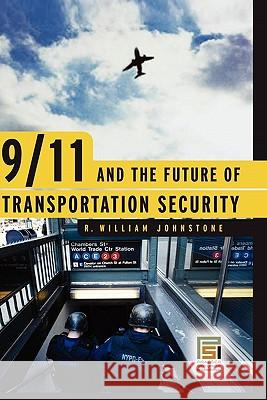 9/11 and the Future of Transportation Security R. William Johnstone 9780275990756
