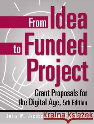 From Idea to Funded Project : Grant Proposals for the Digital Age, 5th Edition Julia M. Jacobsen Jan Fay Kress 9780275990879