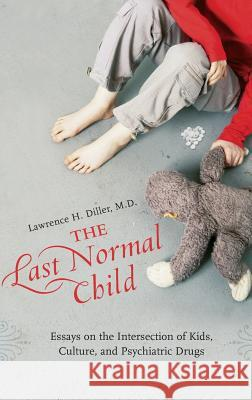 The Last Normal Child: Essays on the Intersection of Kids, Culture, and Psychiatric Drugs Lawrence H. Diller 9780275990961
