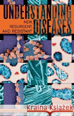 Understanding New, Resurgent, and Resistant Diseases : How Man and Globalization Create and Spread Illness Kurt Link 9780275991265