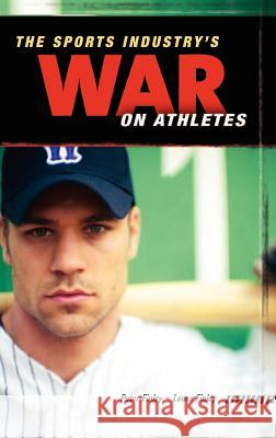 The Sports Industry's War on Athletes Laura L. Finley Peter Finley 9780275991722
