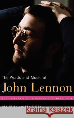 The Words and Music of John Lennon Ben Urish Ken Bielen 9780275991807