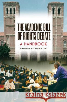 The Academic Bill of Rights Debate : A Handbook Stephen H. Aby 9780275992446
