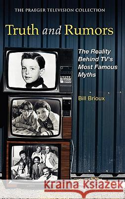 Truth and Rumors : The Reality Behind TV's Most Famous Myths Bill Brioux 9780275992477