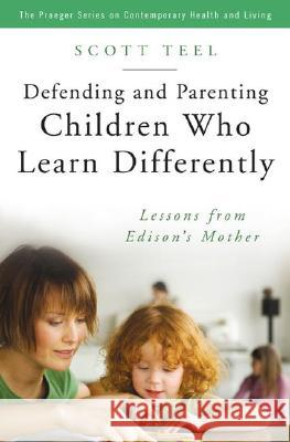 Defending and Parenting Children Who Learn Differently : Lessons from Edison's Mother Scott Teel Vincent Monastra 9780275992484