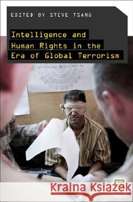 Intelligence and Human Rights in the Era of Global Terrorism Steve Tsang 9780275992514