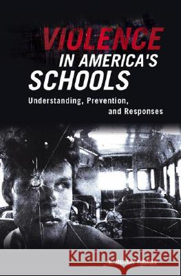 Violence in America's Schools: Understanding, Prevention, and Responses R. Murray Thomas 9780275993290