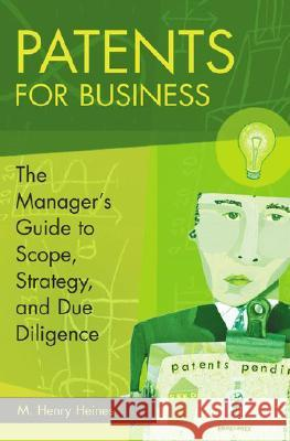 Patents for Business: The Manager's Guide to Scope, Strategy, and Due Diligence M. Henry Heines 9780275993375